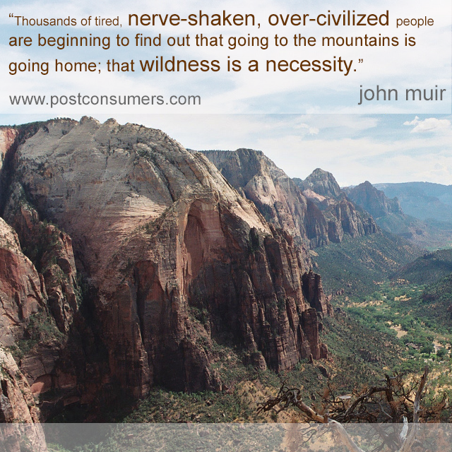Favorite John Muir Quotes The Mountains Are Home Postconsumers