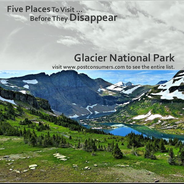 Places To See Before They Disappear Glacier National Park