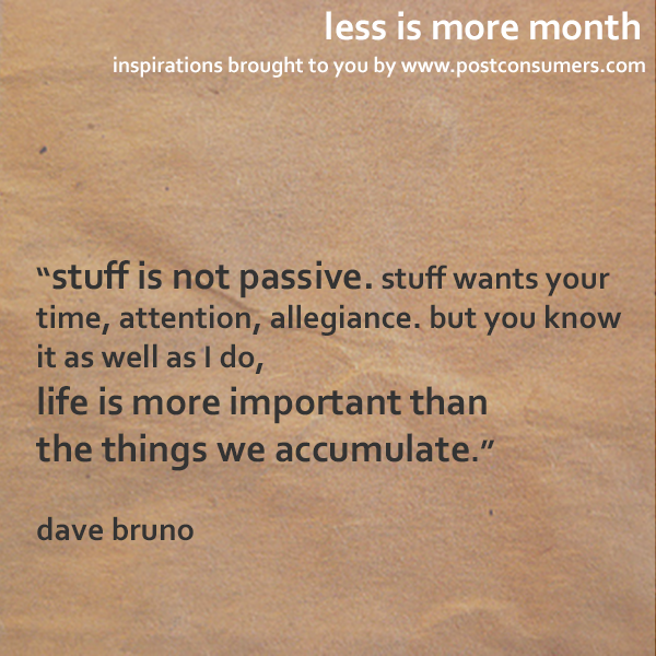 Less Is More Quotes Stuff Wants Your Time And Attention Postconsumers