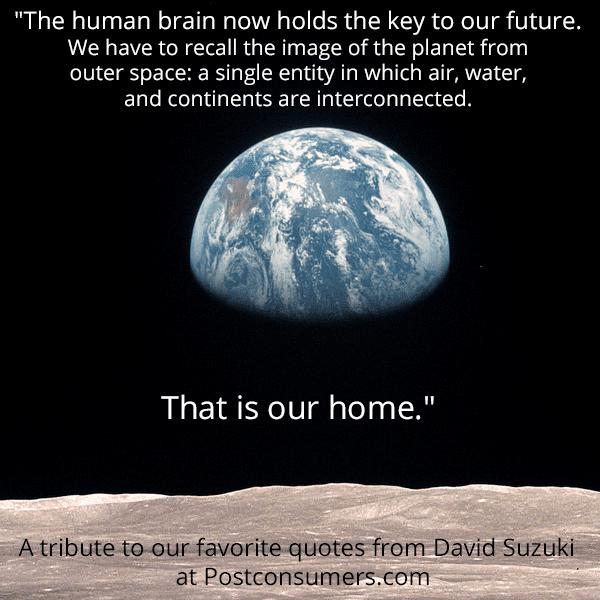 Favorite David Suzuki Quotes: The Human in - Postconsumers